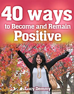 Positive Thinking (40 Ways to Become and Remain Positive Book 1) by [Positive Attitude, Demmy, Lucy]