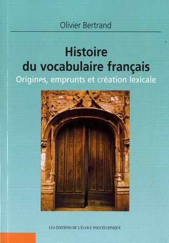 Histoire du vocabulaire français origines emprunts & création lexicale