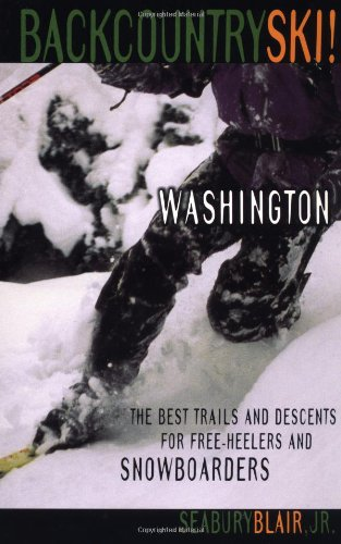 Backcountry Ski Washington!: The Best Trails & Descents for Free-Heelers & Snowboarders por Seabury, Jr. Blair
