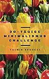 30-tägige Minimalismus Challenge: Entrümpeln leicht gemacht - Schritt für Schritt das Leben vereinfachen (Finanzielle Freiheit, finanzieller Minimalismus & Co.)