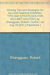 Winning Tips and Strategies for No-Limit Hold'em[ WINNING TIPS AND STRATEGIES FOR NO-LIMIT HOLD'EM ] By Shangguan, Robert ( Author )Aug-16-2011 Paperback