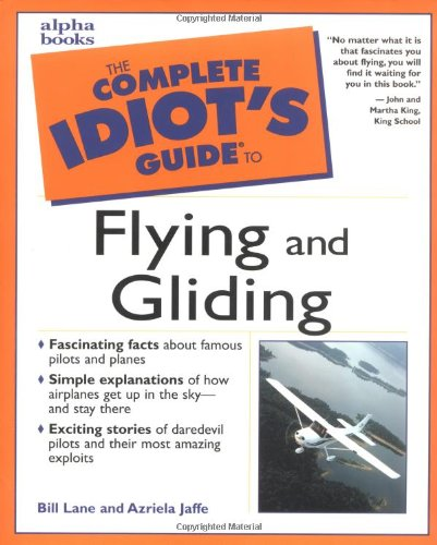 Complete Idiot's Guide to Flying and Gliding por Bill Lane