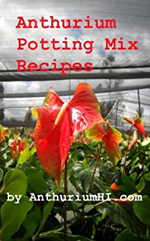 Anthurium Potting Mix Recipes (English Edition) di [Farmer, A.]