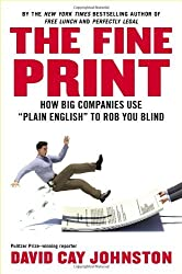 The Fine Print: How Big Companies Use Plain English to Rob You Blind by David Cay Johnston (2012-09-18)