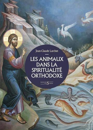 Les animaux dans la spiritualité orthodoxe par Jean-Claude Larchet