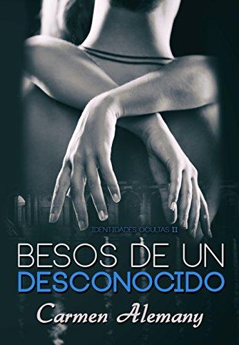 Besos de un desconocido (Identidades Ocultas nº 2) (Spanish Edition)