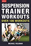 Suspension Trainer Workouts: Over 100 Workouts for TRX