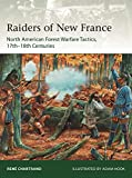 Raiders from New France: North American Forest Warfare Tactics, 17th-18th Centuries (Elite, Band 229) - René Chartrand