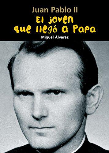 Juan Pablo II. El joven que llegó a Papa (Biografía joven)