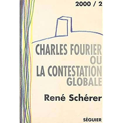 Charles Fourier ou la Contestation globale: Essai suivi d'une anthologie de textes (2000 t. 2)