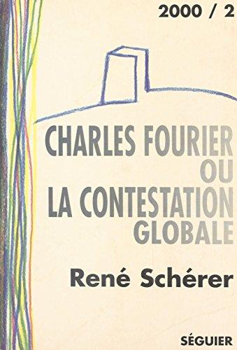 Charles Fourier ou la Contestation globale: Essai suivi d'une anthologie de textes