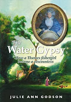 The Water Gypsy: How a Thames fishergirl became a viscountess by [Godson, Julie Ann]