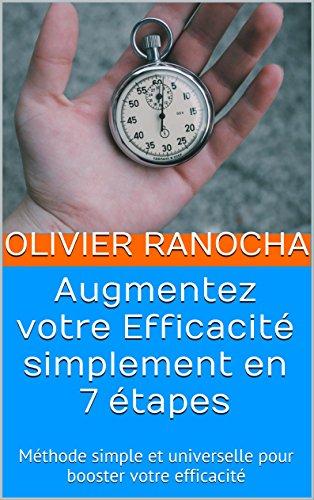 Augmentez votre Efficacité simplement en 7 étapes: Méthode simple et universelle pour booster votre efficacité