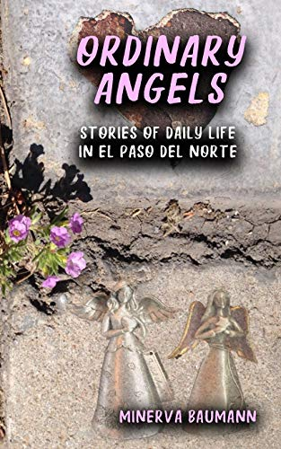 Ordinary Angels: Stories of Daily Life in El Paso del Norte