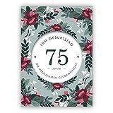 Schöne liebevolle Geburtstagskarte mit dekorativen Blumen zum 75. Geburtstag: 75 Jahre zum Geburtstag die herzlichsten Glückwünsche • auch zum direkt Versenden mit ihrem persönlichen Text als Einleger.