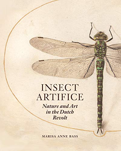 Insect Artifice: Nature and Art in the Dutch Revolt
