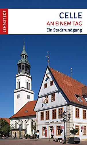 Celle an einem Tag: Ein Stadtrundgang