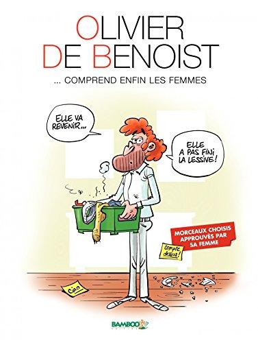 Olivier De Benoist - Tome 2 - ... comprend enfin les femmes par Olivier De Benoist