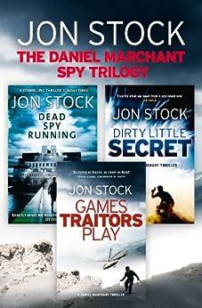 The Daniel Marchant Spy Trilogy: Dead Spy Running, Games Traitors Play, Dirty Little Secret by [Stock, Jon]
