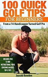 100 Quick Golf Tips for Beginners: From a 14-Handicapper Turned Golf Pro (English Edition)