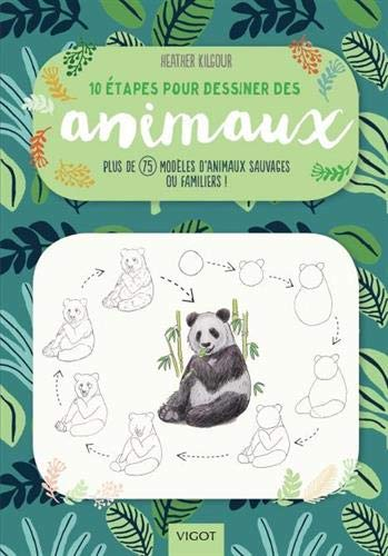 10 étapes pour dessiner des animaux : Plus de 75 modèles d'animaux sauvages ou familiers ! par  (Broché - Feb 7, 2019)