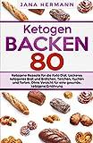 KETOGEN BACKEN: 80 ketogene Rezepte für die Keto Diät. Leckeres ketogenes Brot und Brötchen, Teilchen, Kuchen und Torten. Ohne Verzicht für eine gesunde, ketogene Ernährung. (Keto Buch 1)