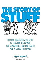 The Story of Stuff: How Our Obsession with Stuff is Trashing the Planet, Our Communities, and Our Health - and a Vision for Change by Annie Leonard (2010-05-27)