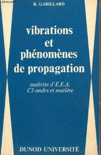 VIBRATIONS ET PHENOMENES DE PROPAGATION / MAITRISE D'EEA - C1 - ONDES ET MATIERE / DEUXIEME EDITION.