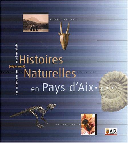 Histoires naturelles en Pays d'Aix : Les collections du musum d'Aix (1838-2006)
