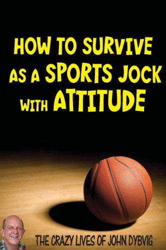 How to Survive as a Sports Jock with Attitude (The Crazy Lives of John Dybvig) (English Edition) Gonzaga University Basketball