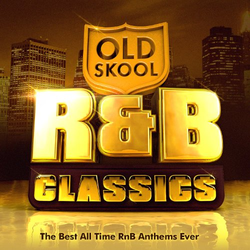 Old Skool R B Classics The Best All Time Rnb Anthems