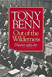 Out of the Wilderness: Diaries, 1963-67 by Tony Benn (1987-10-01)