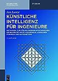 Künstliche Intelligenz für Ingenieure: Methoden zur Lösung ingenieurtechnischer Probleme mit Hilfe von Regeln, logischen Formeln und Bayesnetzen (De Gruyter Studium)