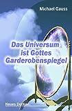Das Universum ist Gottes Garderobenspiegel: Gottes Garderobenzimmer, Teil 1