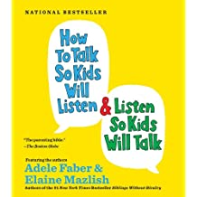 How to Talk so Kids Will Listen...And Listen So Kids Will Talk: 1 Spoken Word CD, 1 Hour