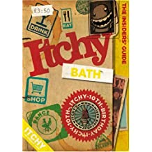 Itchy Bath: A City and Entertainment Guide to Bath (Insiders Guide) 10th Birthday Edition (The Insider's Guide)