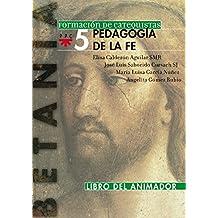 La Pedagogía De La Fe. Libro Del Animador (Formación de catequistas)
