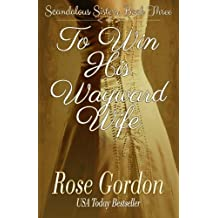 To Win His Wayward Wife (Scandalous Sisters Series) (Volume 3) by Rose Gordon (2014-09-09)