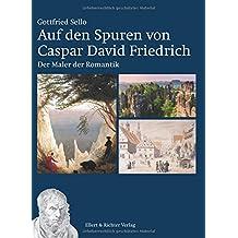 Auf den Spuren von Caspar David Friedrich: Der Maler der Romantik
