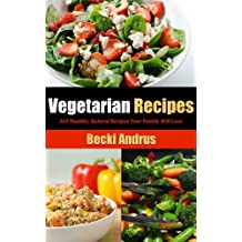 Vegetarian Recipes: 369 Healthy, Natural Recipes Your Family Will Love (Healthy Natural Recipes Series) (English Edition)