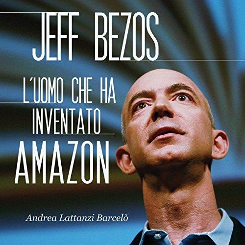 Jeff Bezos: L'uomo che ha inventato Amazon  Audiolibri
