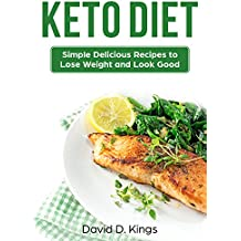 Keto Diet: Simple Delicious Recipes to Lose Weight and Look Good (English Edition)