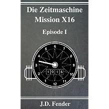 Die Zeitmaschine - Mission X16: Episode 1