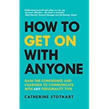 How to Get On with Anyone: Gain the confidence and charisma to communicate with ANY personality type (English Edition)