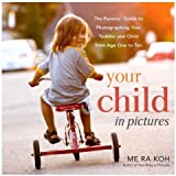 Your Child in Pictures: The Parents' Guide to Photographing Your Toddler and Child from Age One to Ten by Koh, Me Ra (2013) Paperback