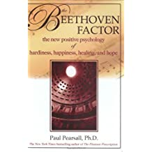 The Beethoven Factor: The New Positive Psychology of Hardiness, Happiness, Healing, and Hope
