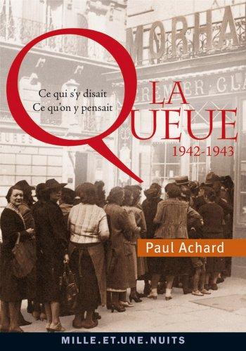 La Queue : Ce qui s'y disait, ce qu'on y pensait (1942-1943) (La Petite Collection t. 579) par Paul Achard