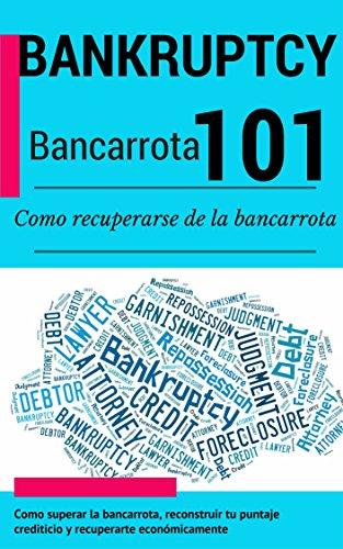 Bancarotta: Bankruptcy (SPANISH EDITION) - Como superar la bancarotta, reconstruir tu puntaje crediticio y recuperarte económicamente ... para recuperarse de la bancarotta nº 1) por Juan Perez