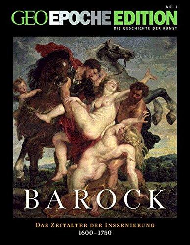 Geo Epoche Edition 1: Die Geschichte der Kunst: Barock - Das Zeitalter der Inszenierung 1600-1750