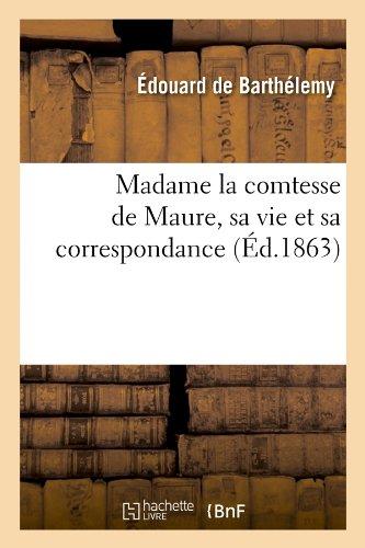 Madame la comtesse de Maure, sa vie et sa correspondance, (Éd.1863) par Édouard de Barthélemy